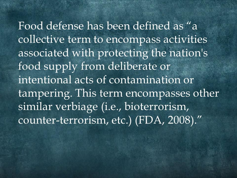 Food defense has been defined as a collective term to encompass activities associated with protecting the nation s food supply from deliberate or intentional acts of contamination or tampering.
