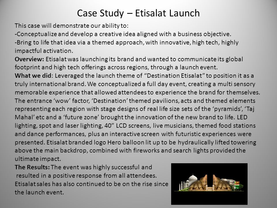 Case Study – Etisalat Launch This case will demonstrate our ability to: -Conceptualize and develop a creative idea aligned with a business objective.