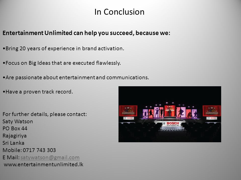 In Conclusion Entertainment Unlimited can help you succeed, because we: Bring 20 years of experience in brand activation.