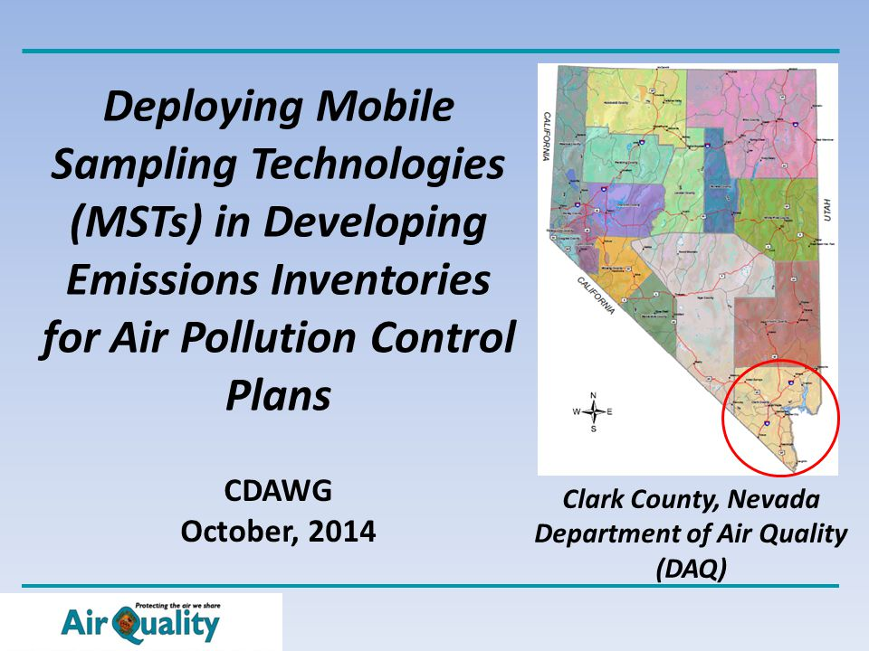 Deploying Mobile Sampling Technologies (MSTs) in Developing Emissions Inventories for Air Pollution Control Plans CDAWG October, 2014 Clark County, Nevada Department of Air Quality (DAQ)