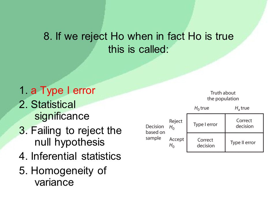 8. If we reject Ho when in fact Ho is true this is called: 1.