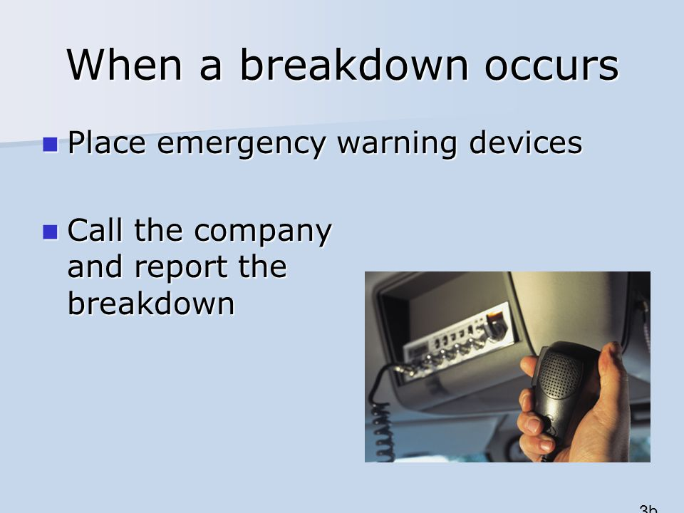 When a breakdown occurs Place emergency warning devices Place emergency warning devices Call the company and report the breakdown Call the company and