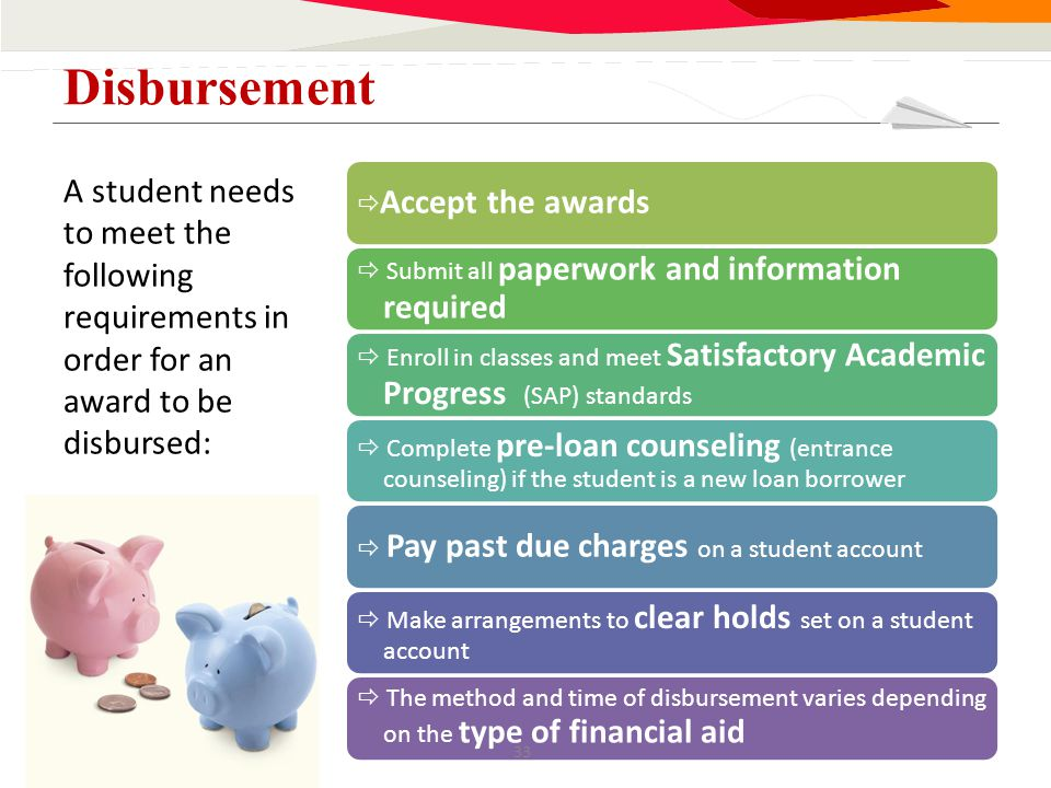 A student needs to meet the following requirements in order for an award to be disbursed: Disbursement  Accept the awards  Submit all paperwork and