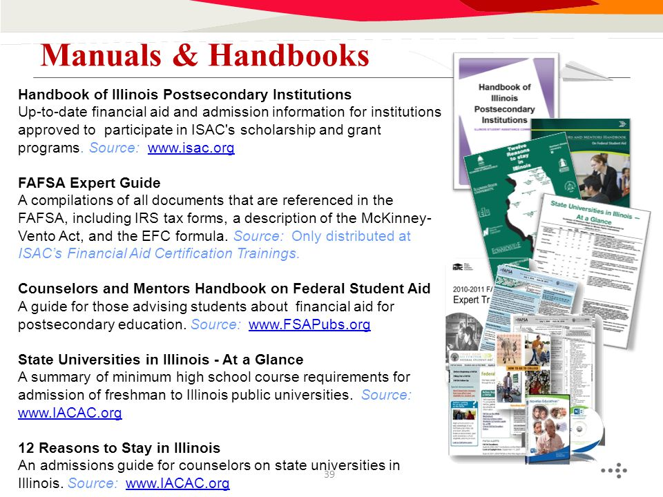 Manuals & Handbooks 39 Handbook of Illinois Postsecondary Institutions Up-to-date financial aid and admission information for institutions approved to