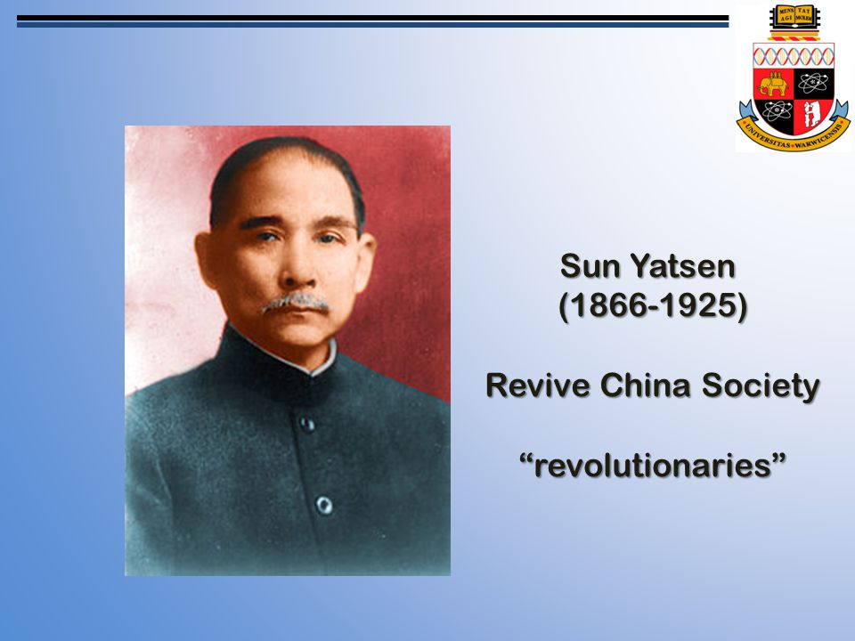 Sun Yatsen (1866-1925) Revive China Society revolutionaries