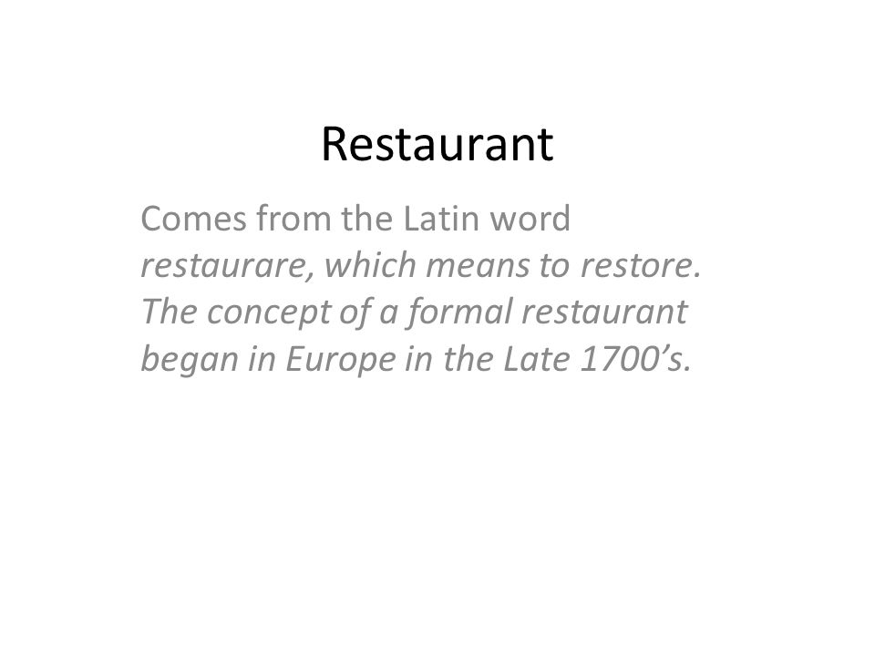 Restaurant Comes from the Latin word restaurare, which means to restore.