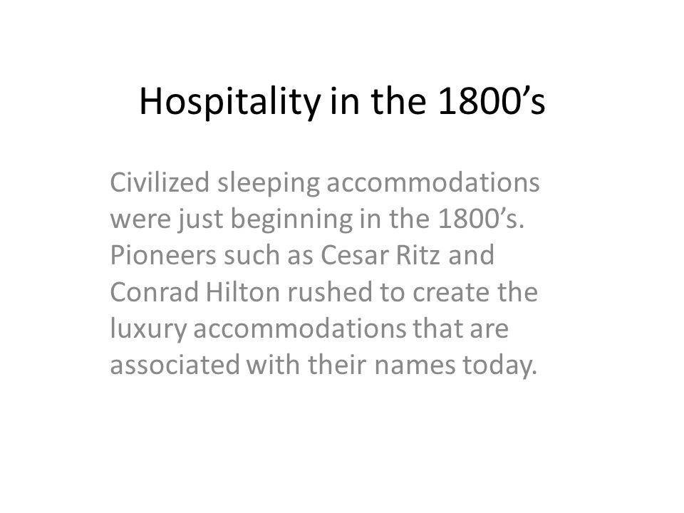 Hospitality in the 1800's Civilized sleeping accommodations were just beginning in the 1800's.