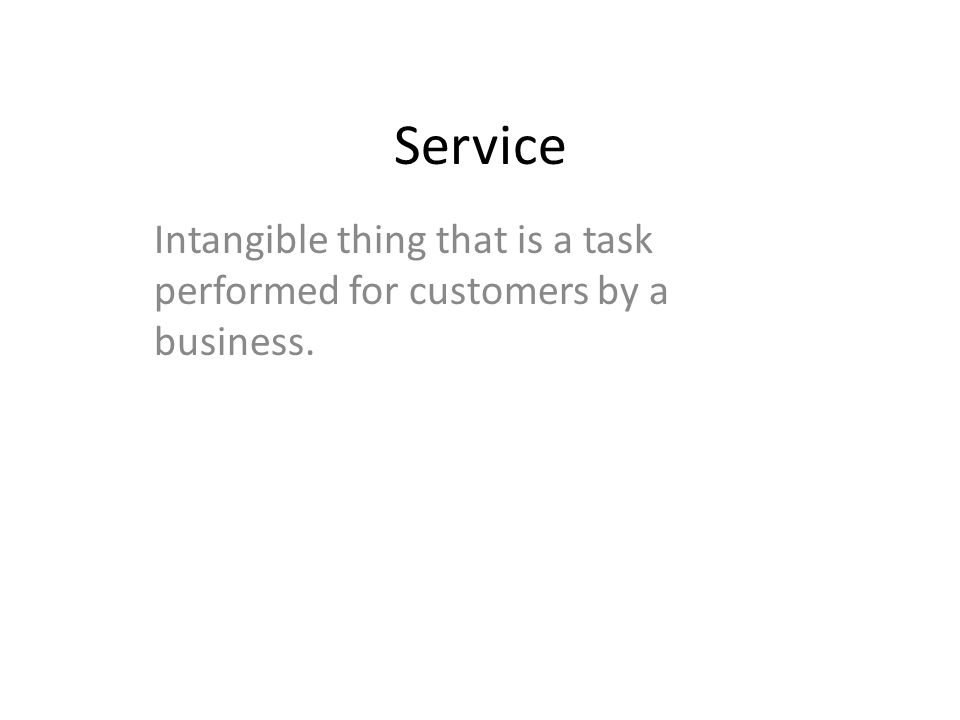 Service Intangible thing that is a task performed for customers by a business.