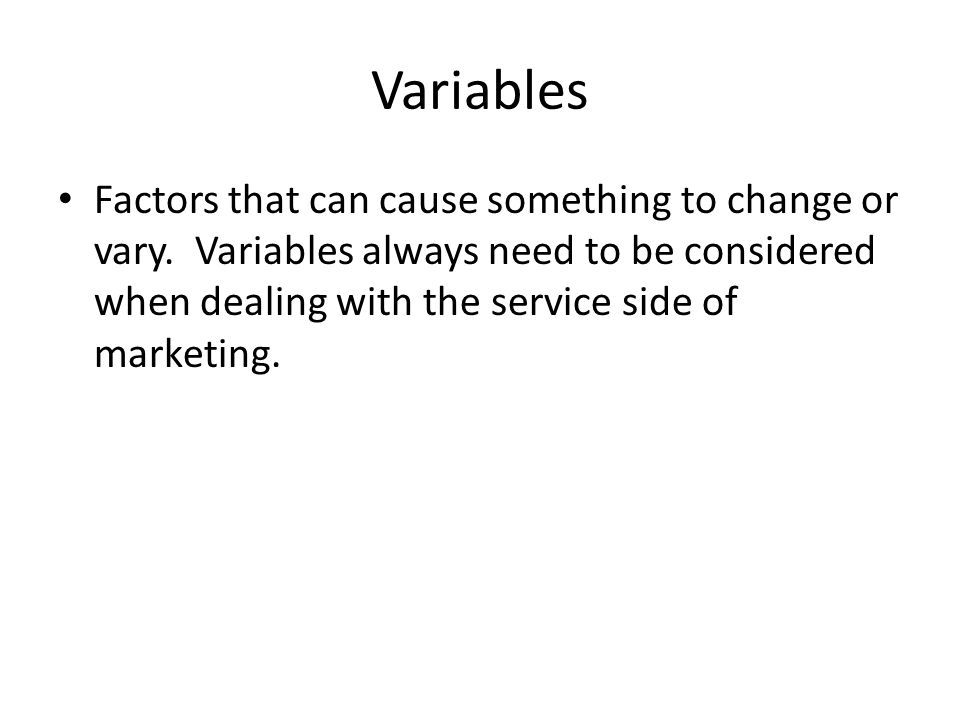 Variables Factors that can cause something to change or vary.