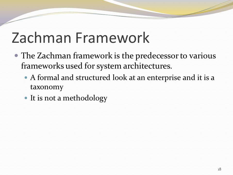 Zachman Framework The Zachman framework is the predecessor to various frameworks used for system architectures.