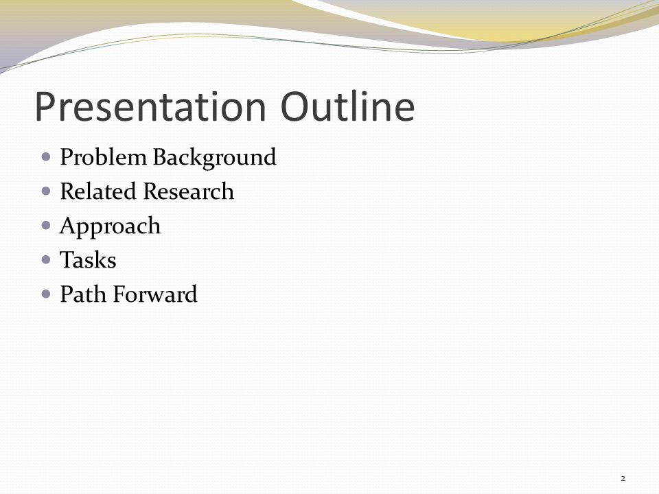 Presentation Outline Problem Background Related Research Approach Tasks Path Forward 2