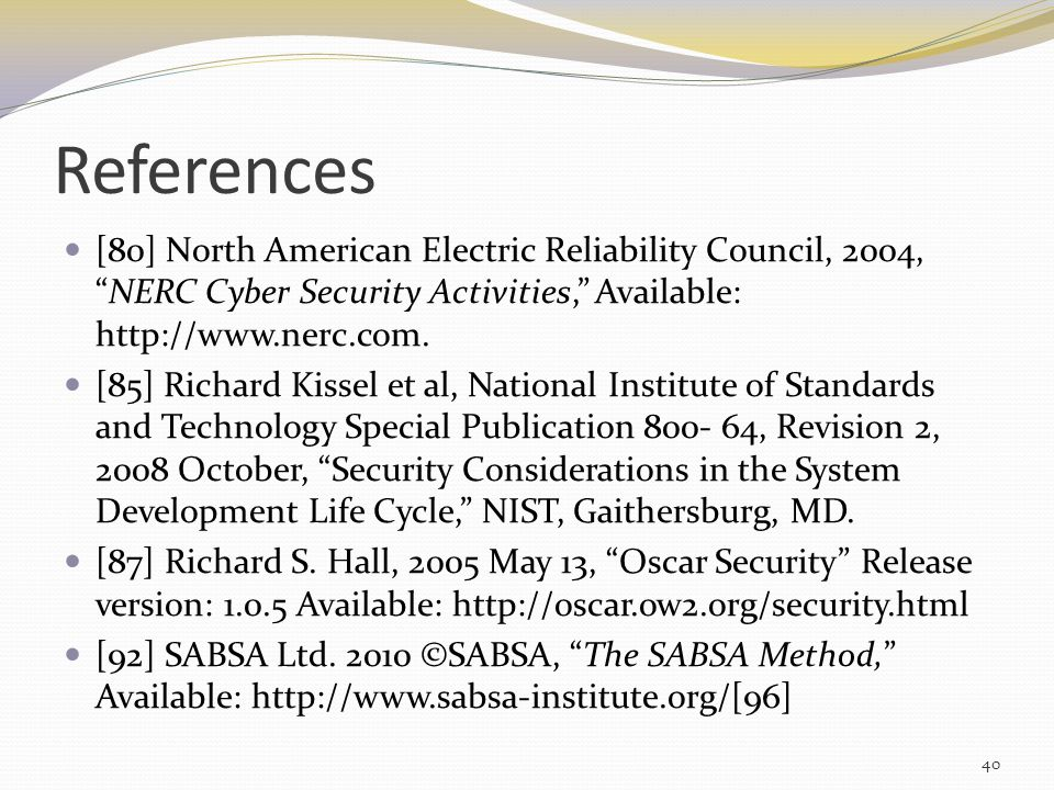 References [80] North American Electric Reliability Council, 2004, NERC Cyber Security Activities, Available: http://www.nerc.com.