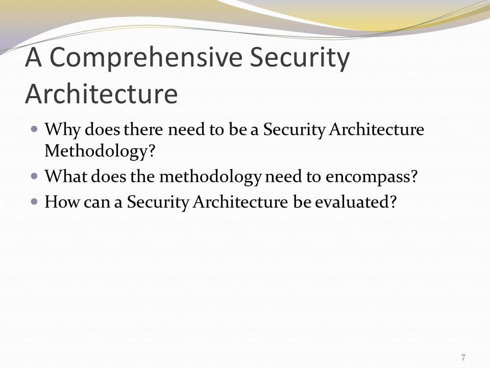 Why a Security Architecture Methodology Security must satisfy a variety of laws, policies and regulations Security can get lost in complex systems Need to avoid bolting on at the end Need to mitigate program risk The Security Architecture is not just one document 8