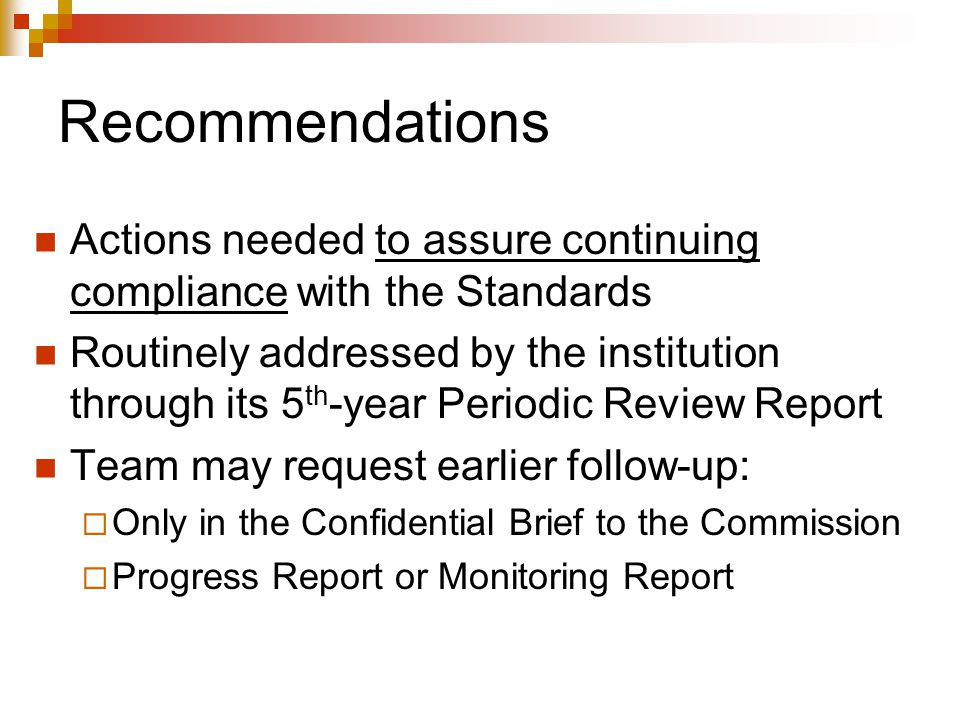 Recommendations Actions needed to assure continuing compliance with the Standards Routinely addressed by the institution through its 5 th -year Period
