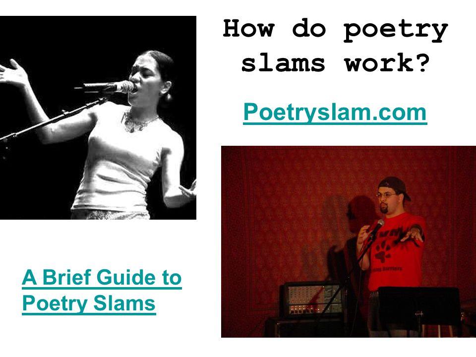 How do poetry slams work? Poetryslam.com A Brief Guide to Poetry Slams