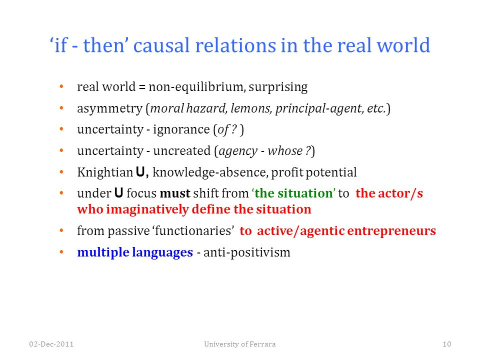 'if - then' causal relations in the real world real world = non-equilibrium, surprising asymmetry (moral hazard, lemons, principal-agent, etc.) uncert