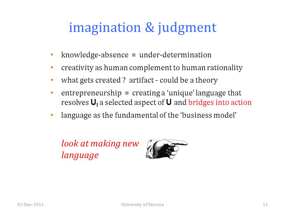 imagination & judgment knowledge-absence = under-determination creativity as human complement to human rationality what gets created ? artifact - coul