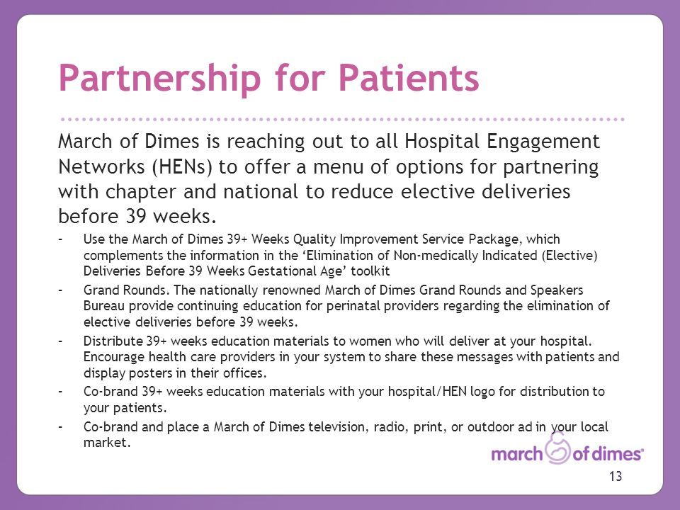 Partnership for Patients March of Dimes is reaching out to all Hospital Engagement Networks (HENs) to offer a menu of options for partnering with chapter and national to reduce elective deliveries before 39 weeks.