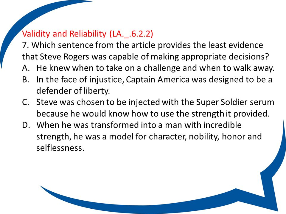 Validity and Reliability (LA._.6.2.2) 1. Underline sentences from the article that provide the best evidence that Steve Rogers was capable of making g