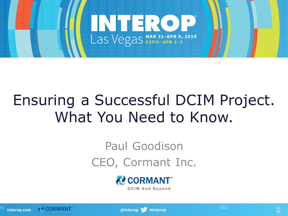 Ensuring a Successful DCIM Project. What You Need to Know. Paul Goodison CEO, Cormant Inc.