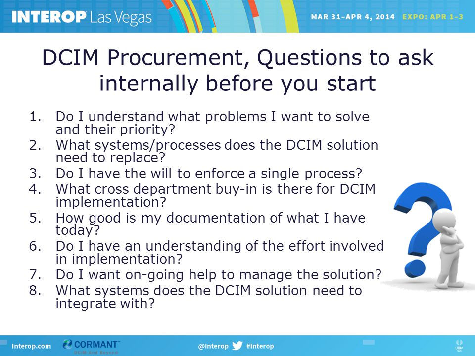DCIM Procurement, Questions to ask internally before you start 1.Do I understand what problems I want to solve and their priority.