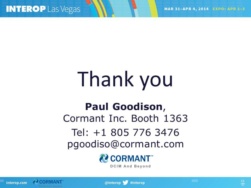 Paul Goodison, Cormant Inc. Booth 1363 Tel: +1 805 776 3476 pgoodiso@cormant.com Thank you