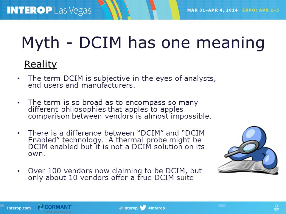 Myth - DCIM has one meaning The term DCIM is subjective in the eyes of analysts, end users and manufacturers.