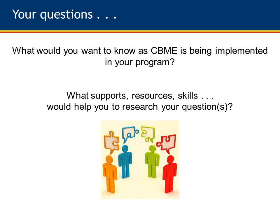 Your questions... What would you want to know as CBME is being implemented in your program.