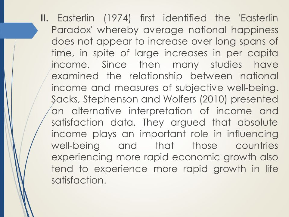II. Easterlin (1974) first identified the 'Easterlin Paradox' whereby average national happiness does not appear to increase over long spans of time,