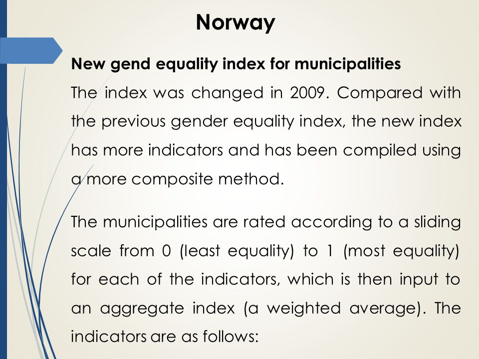 Norway New gend equality index for municipalities The index was changed in 2009.
