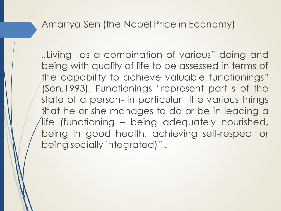 """Amartya Sen (the Nobel Price in Economy) """"Living as a combination of various"""" doing and being with quality of life to be assessed in terms of the capa"""