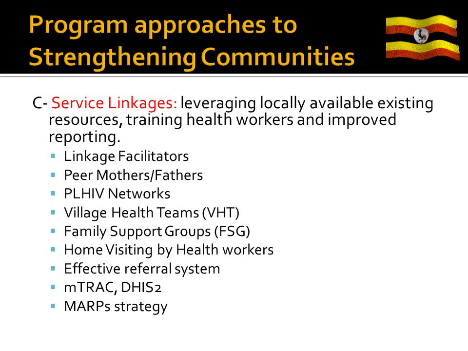 C- Service Linkages: leveraging locally available existing resources, training health workers and improved reporting.