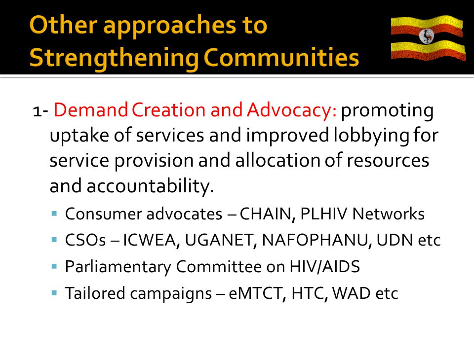 1- Demand Creation and Advocacy: promoting uptake of services and improved lobbying for service provision and allocation of resources and accountability.