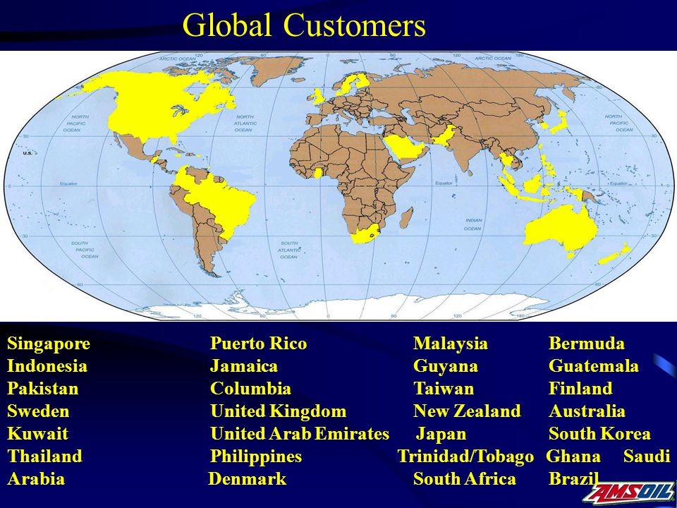 SingaporePuerto RicoMalaysiaBermuda Indonesia JamaicaGuyanaGuatemala PakistanColumbia TaiwanFinland SwedenUnited Kingdom New Zealand Australia Kuwait United Arab Emirates Japan South Korea ThailandPhilippines Trinidad/Tobago Ghana Saudi Arabia DenmarkSouth AfricaBrazil Global Customers