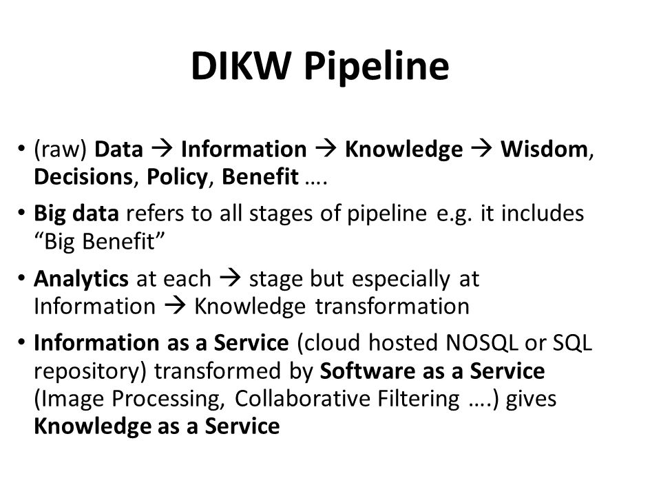 DIKW Pipeline (raw) Data  Information  Knowledge  Wisdom, Decisions, Policy, Benefit ….