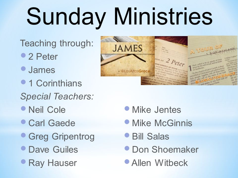Teaching through: 2 Peter James 1 Corinthians Special Teachers: Neil Cole Carl Gaede Greg Gripentrog Dave Guiles Ray Hauser Mike Jentes Mike McGinnis