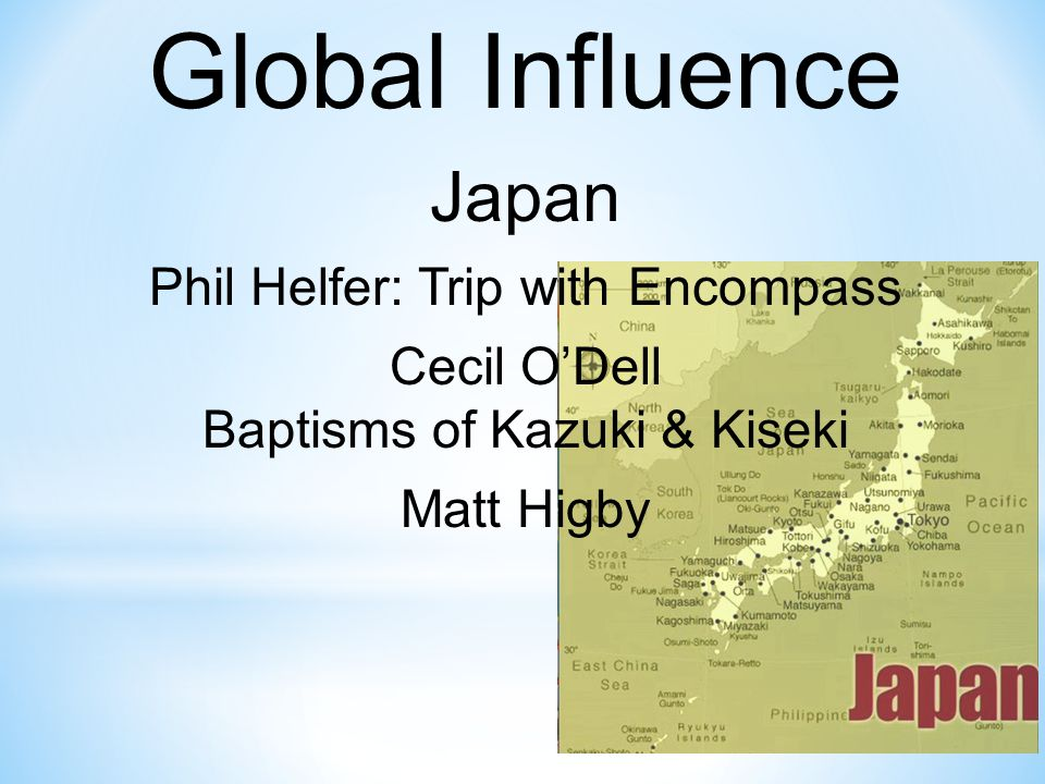 Global Influence Japan Phil Helfer: Trip with Encompass Cecil O'Dell Baptisms of Kazuki & Kiseki Matt Higby