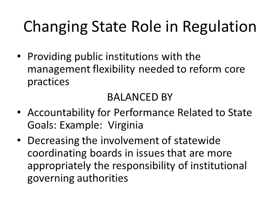 Changing State Role in Regulation Providing public institutions with the management flexibility needed to reform core practices BALANCED BY Accountabi