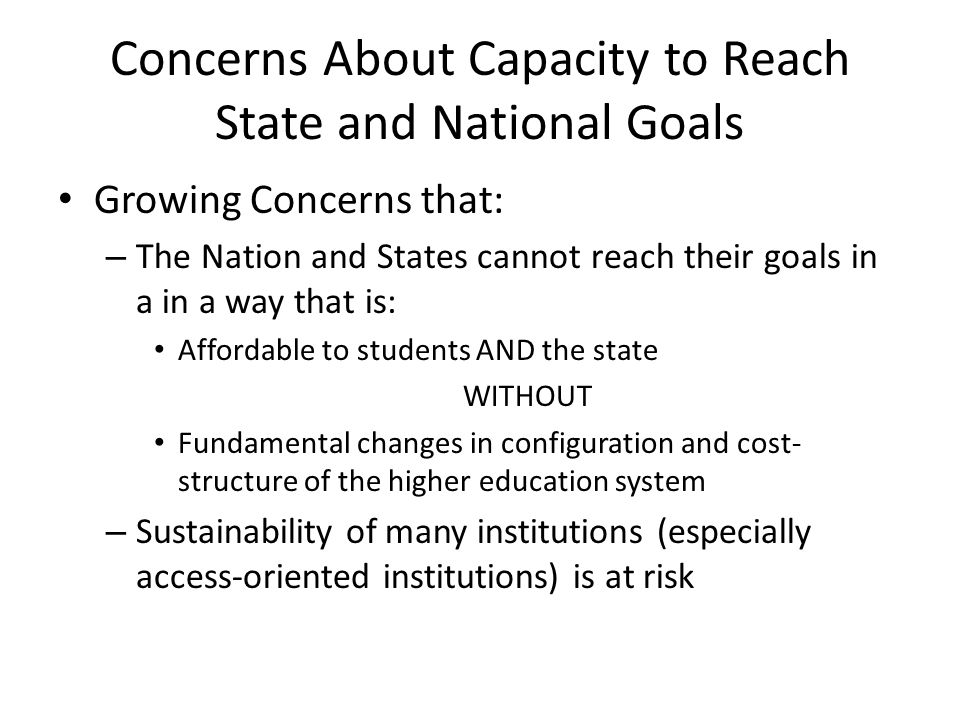 Concerns About Capacity to Reach State and National Goals Growing Concerns that: – The Nation and States cannot reach their goals in a in a way that i