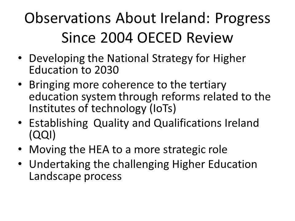 Observations About Ireland: Progress Since 2004 OECED Review Developing the National Strategy for Higher Education to 2030 Bringing more coherence to