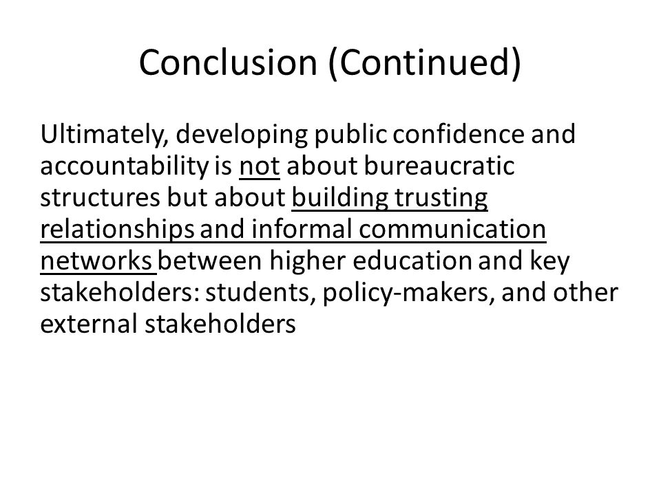 Conclusion (Continued) Ultimately, developing public confidence and accountability is not about bureaucratic structures but about building trusting re