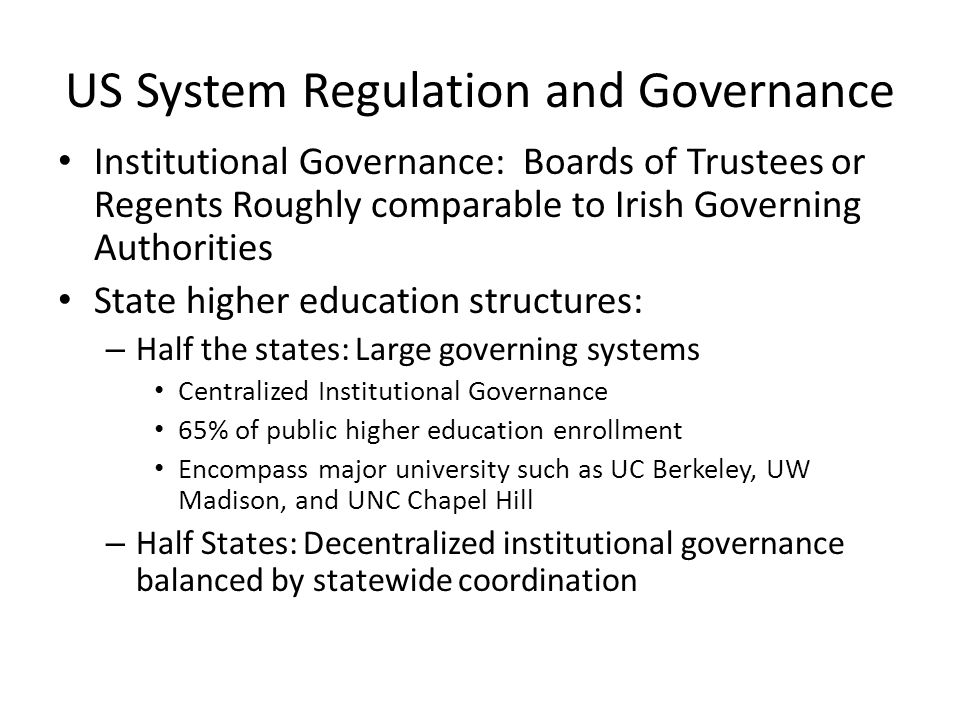 US System Regulation and Governance Institutional Governance: Boards of Trustees or Regents Roughly comparable to Irish Governing Authorities State hi