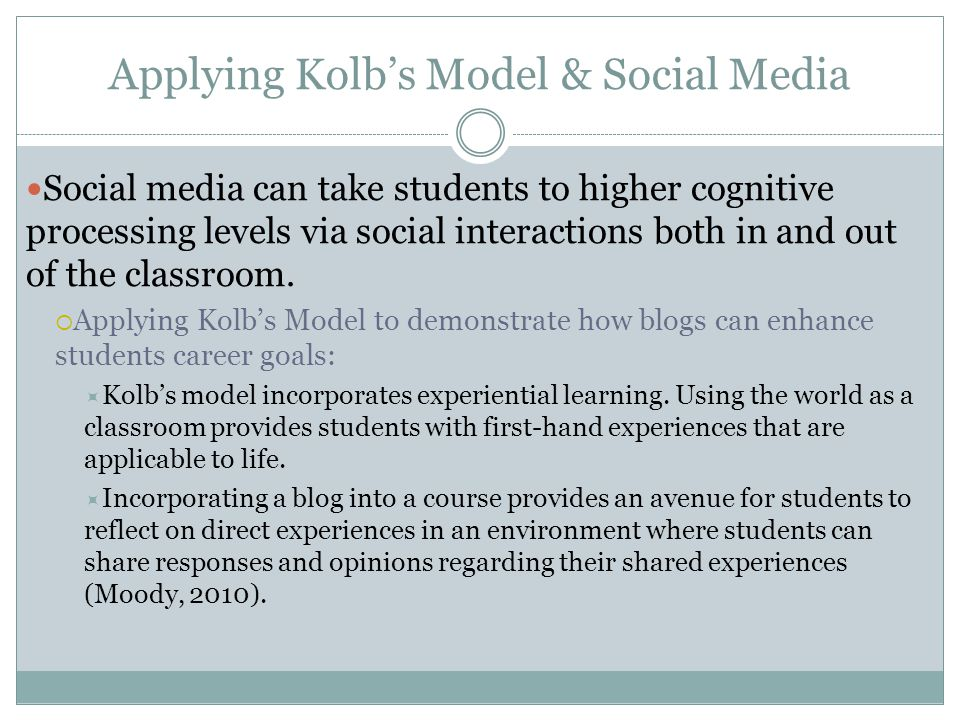 Applying Kolb's Model & Social Media Social media can take students to higher cognitive processing levels via social interactions both in and out of t