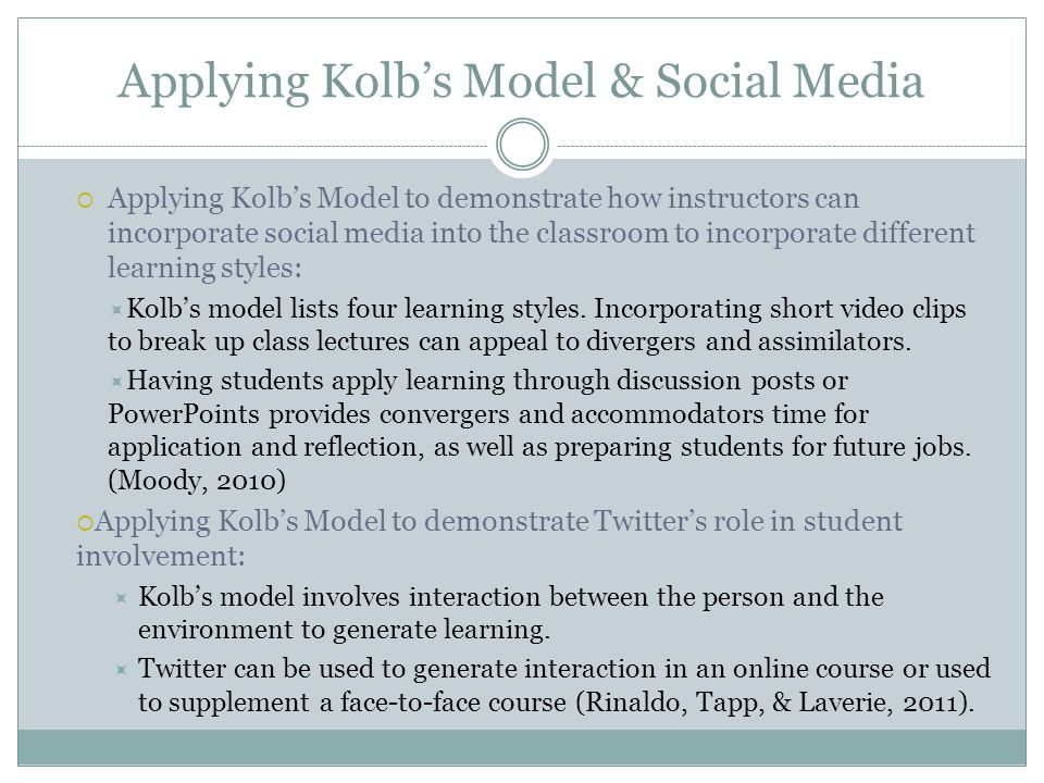 Applying Kolb's Model & Social Media  Applying Kolb's Model to demonstrate how instructors can incorporate social media into the classroom to incorpo