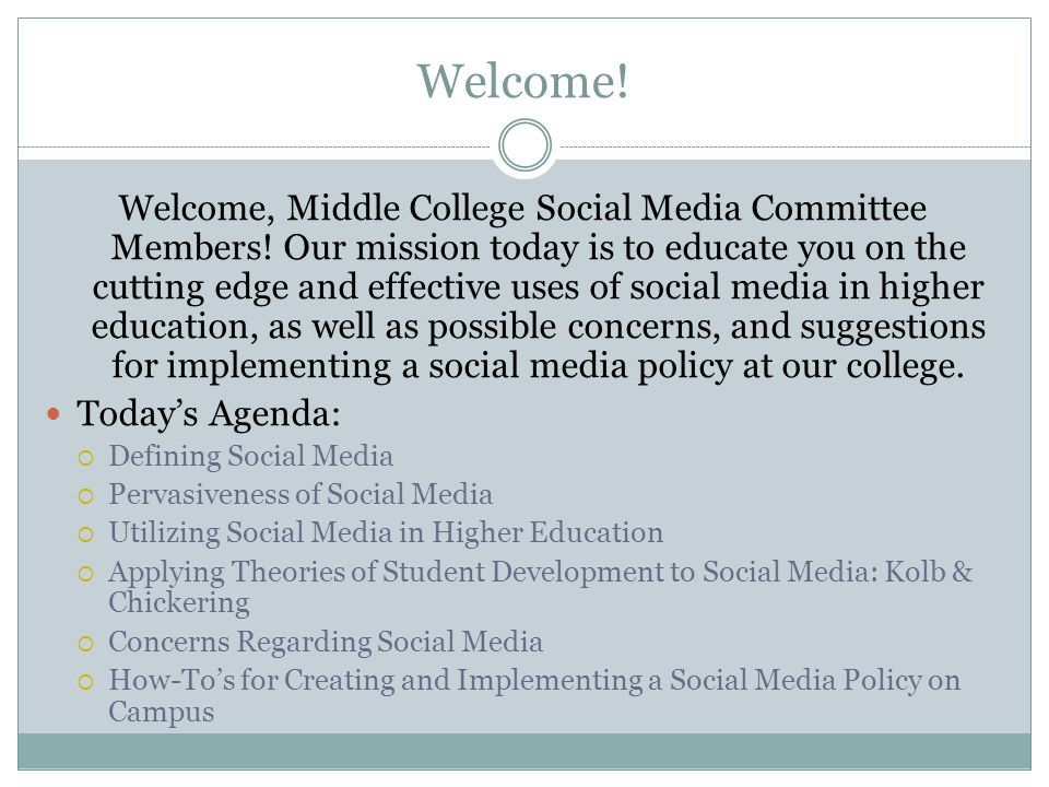 Short How-To's for Creating a Social Media Policy After discussing the risks and benefits of social media use, the following slides offer suggestions for creating and implementing the Middle College Social Media Policy.