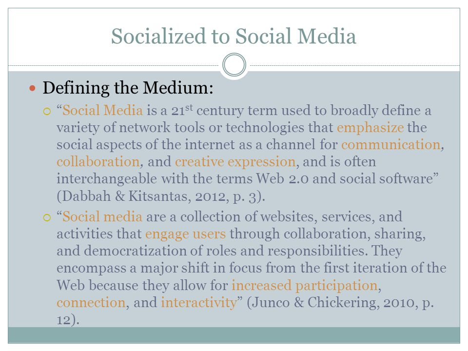 """Socialized to Social Media Defining the Medium:  """"Social Media is a 21 st century term used to broadly define a variety of network tools or technolog"""