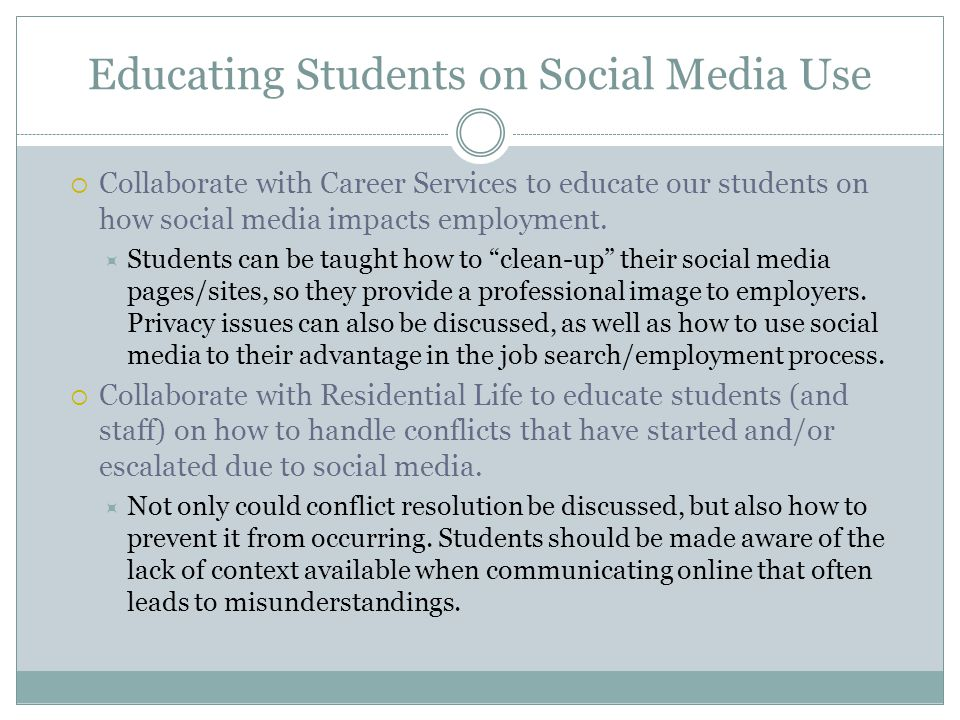 Educating Students on Social Media Use  Collaborate with Career Services to educate our students on how social media impacts employment.  Students c