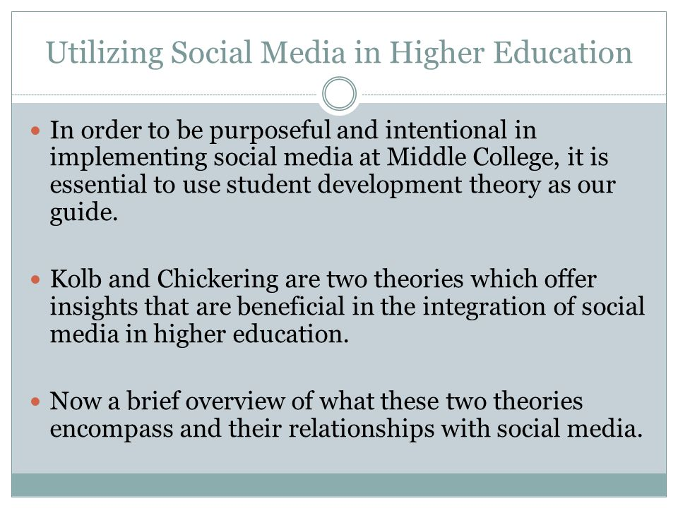 Utilizing Social Media in Higher Education In order to be purposeful and intentional in implementing social media at Middle College, it is essential t