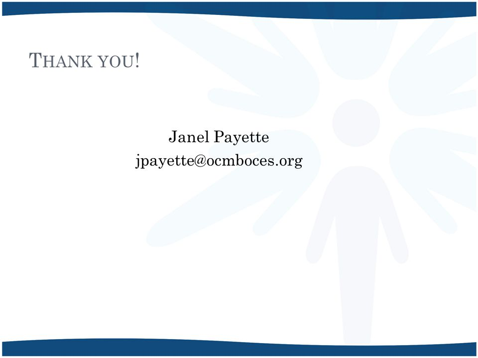 T HANK YOU ! Janel Payette jpayette@ocmboces.org
