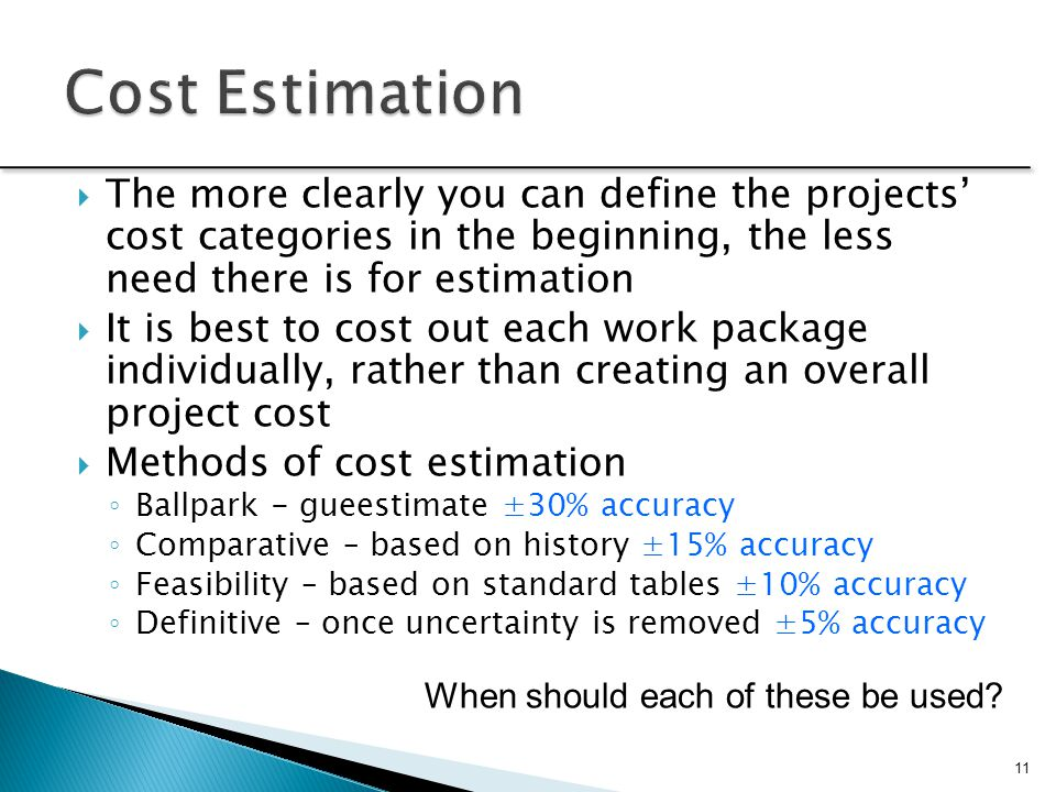  The more clearly you can define the projects' cost categories in the beginning, the less need there is for estimation  It is best to cost out each